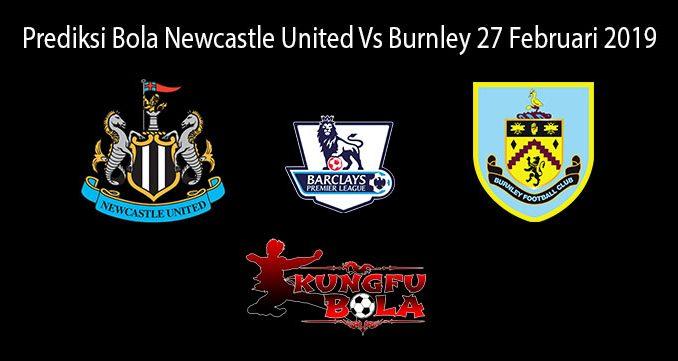 Prediksi Bola Newcastle United Vs Burnley 27 Februari 2019