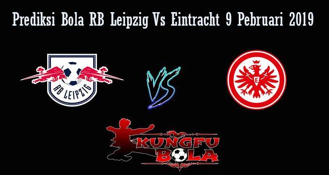 Prediksi Bola RB Leipzig Vs Eintracht 9 Pebruari 2019