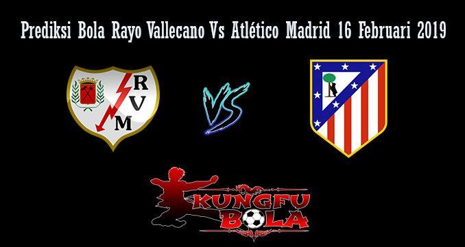 Prediksi Bola Rayo Vallecano Vs Atlético Madrid 16 Februari 2019