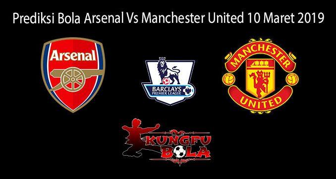Prediksi Bola Arsenal Vs Manchester United 10 Maret 2019