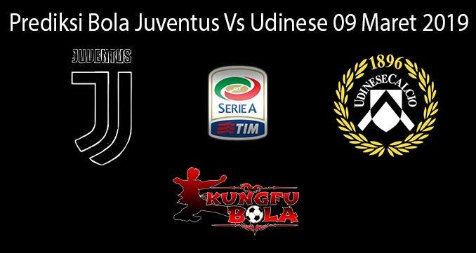 Prediksi Bola Juventus Vs Udinese 9 Maret 2019