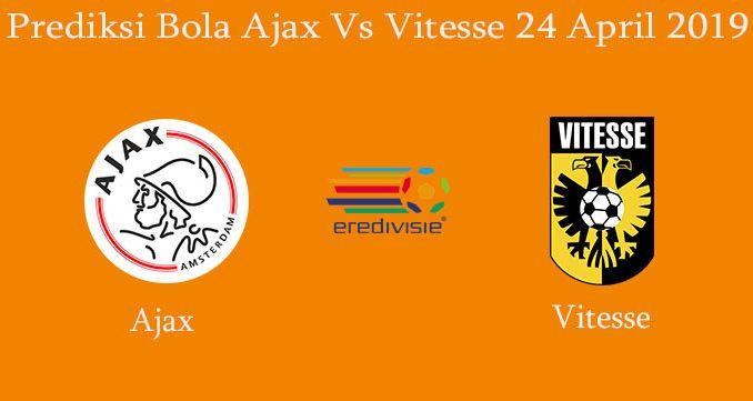 Prediksi Bola Ajax Vs Vitesse 24 April 2019