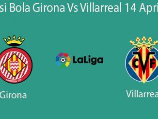 Prediksi Bola Girona Vs Villarreal 14 April 2019