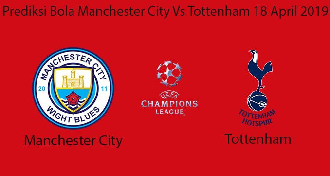 Prediksi Bola Manchester City Vs Tottenham 18 April 2019