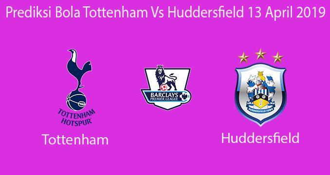 Prediksi Bola Tottenham Vs Huddersfield 13 April 2019