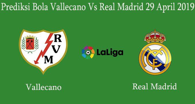 Prediksi Bola Vallecano Vs Real Madrid 29 April 2019