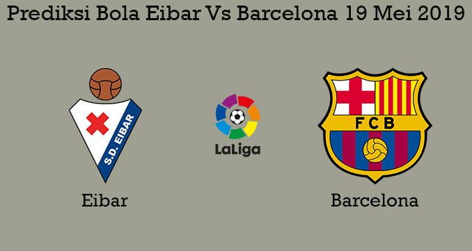 Prediksi Bola Eibar Vs Barcelona 19 Mei 2019