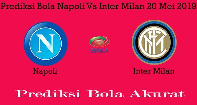 Prediksi Bola Napoli Vs Inter Milan 20 Mei 2019