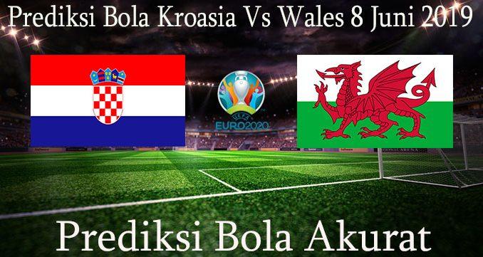 Prediksi Bola Kroasia Vs Wales 8 Juni 2019
