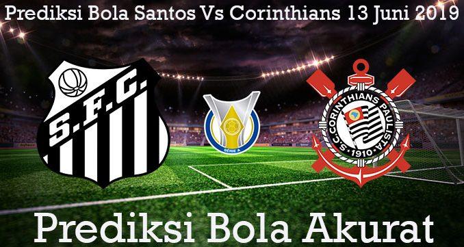 Prediksi Bola Santos Vs Corinthians 13 Juni 2019