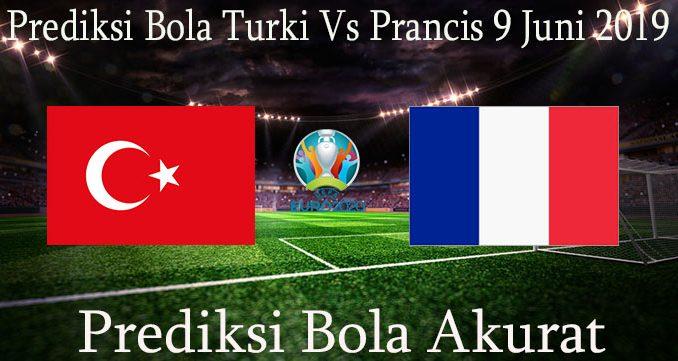 Prediksi Bola Turki Vs Prancis 9 Juni 2019