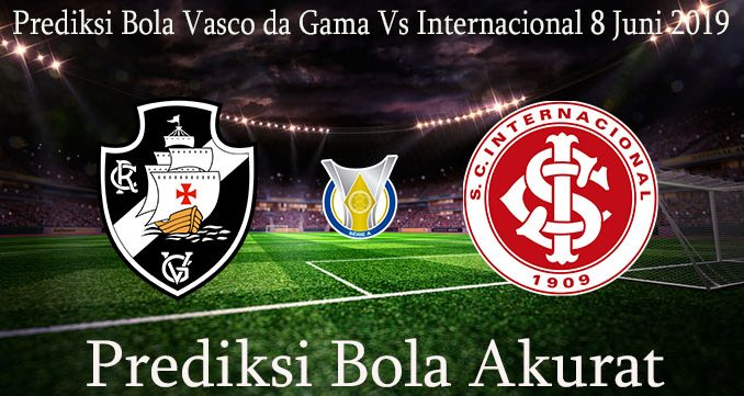 Prediksi Bola Vasco da Gama Vs Internacional 8 Juni 2019