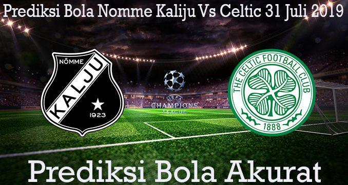 Prediksi Bola Nomme Kaliju Vs Celtic 31 Juli 2019