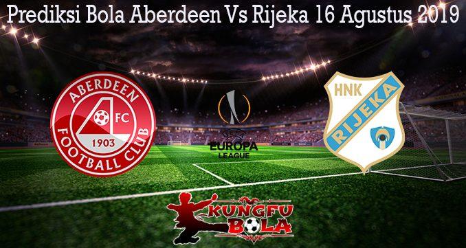 Prediksi Bola Aberdeen Vs Rijeka 16 Agustus 2019