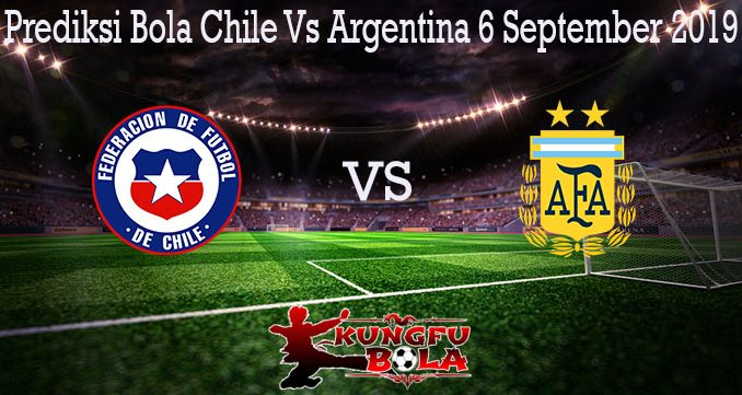 Prediksi Bola Chile Vs Argentina 6 September 2019