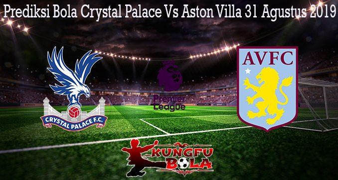 Prediksi Bola Crystal Palace Vs Aston Villa 31 Agustus 2019