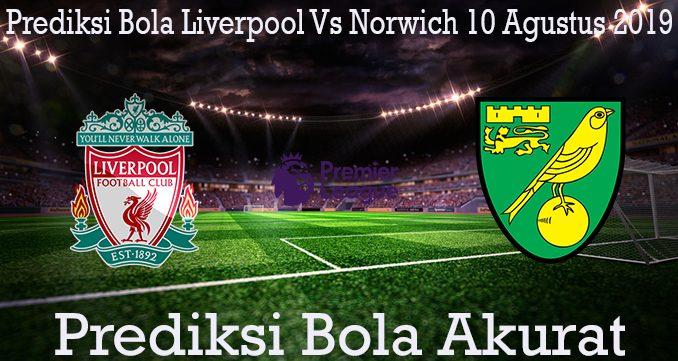Prediksi Bola Liverpool Vs Norwich 10 Agustus 2019