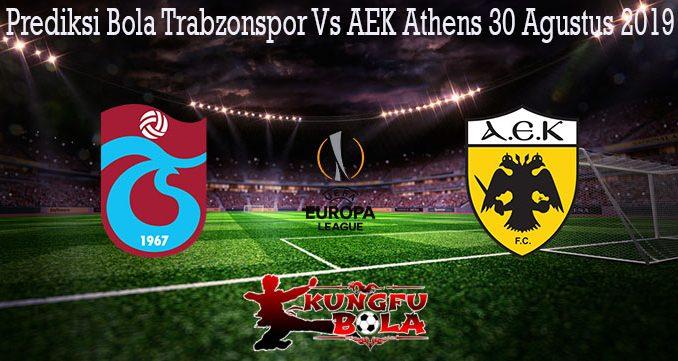 Prediksi Bola Trabzonspor Vs AEK Athens 30 Agustus 2019