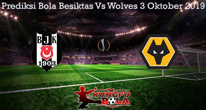 Prediksi Bola Besiktas Vs Wolves 3 Oktober 2019