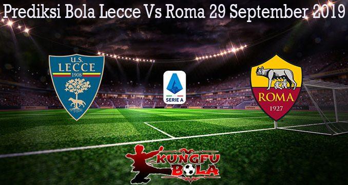 Prediksi Bola Lecce Vs Roma 29 September 2019