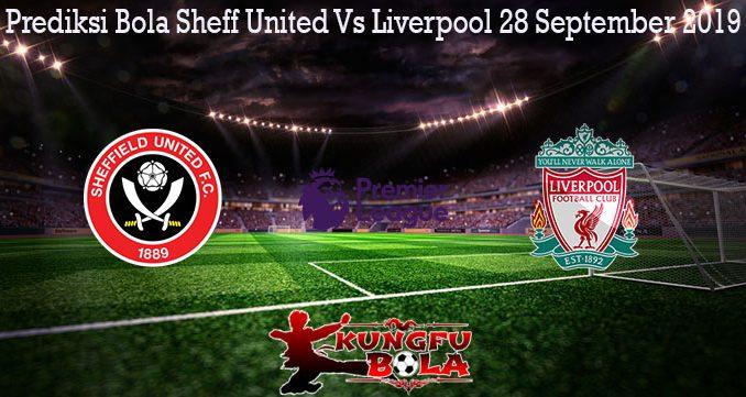 Prediksi Bola Sheff United Vs Liverpool 28 September 2019