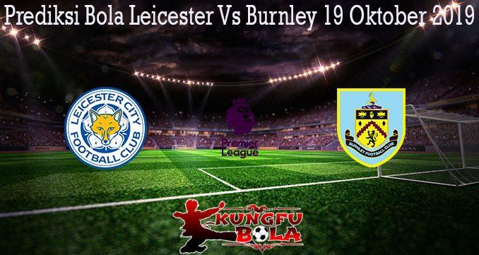 Prediksi Bola Leicester Vs Burnley 19 Oktober 2019