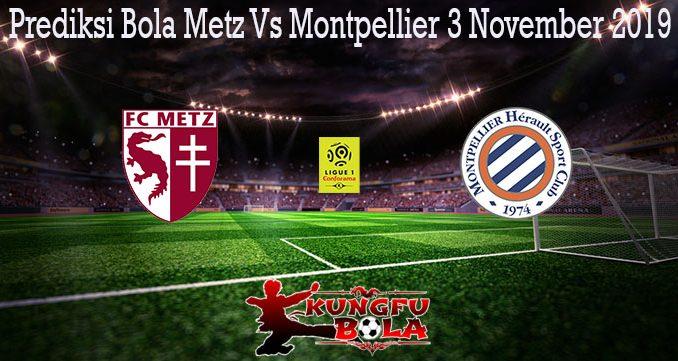 Prediksi Bola Metz Vs Montpellier 3 November 2019