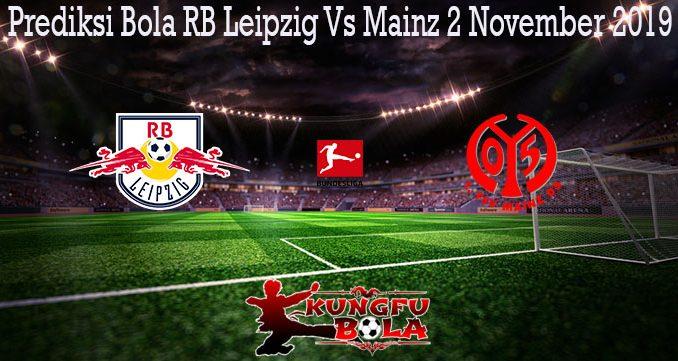 Prediksi Bola RB Leipzig Vs Mainz 2 November 2019