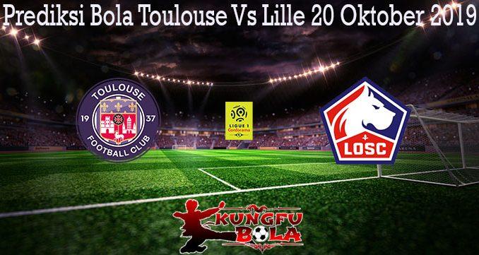 Prediksi Bola Toulouse Vs Lille 20 Oktober 2019