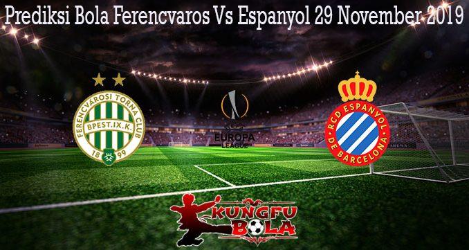 Prediksi Bola Ferencvaros Vs Espanyol 29 November 2019