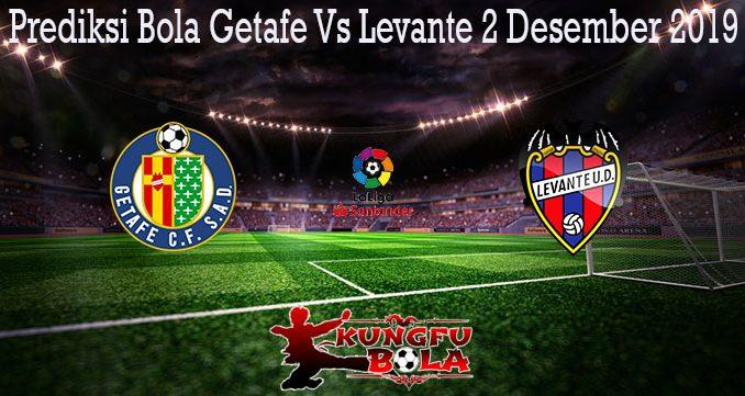Prediksi Bola Getafe Vs Levante 2 Desember 2019