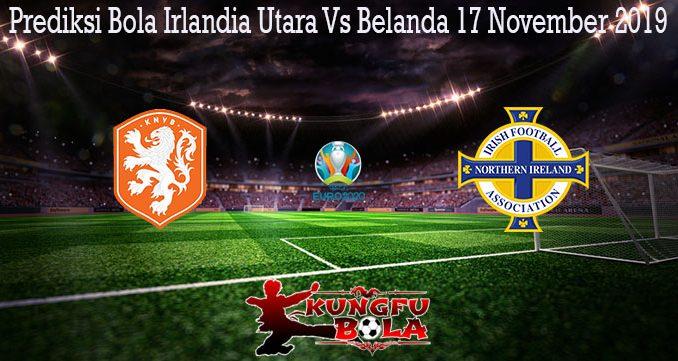 Prediksi Bola Irlandia Utara Vs Belanda 17 November 2019