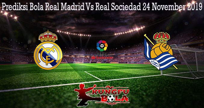 Prediksi Bola Real Madrid Vs Real Sociedad 24 November 2019