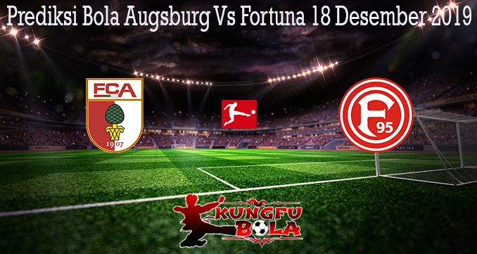 Prediksi Bola Augsburg Vs Fortuna 18 Desember 2019