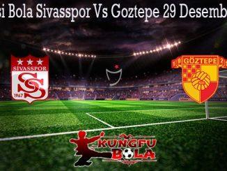Prediksi Bola Sivasspor Vs Goztepe 29 Desember 2019