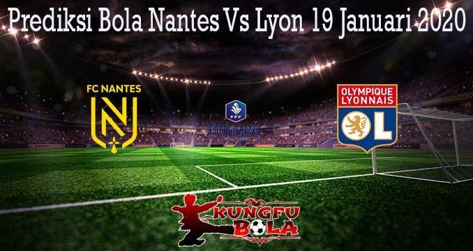 Prediksi Bola Nantes Vs Lyon 19 Januari 2020