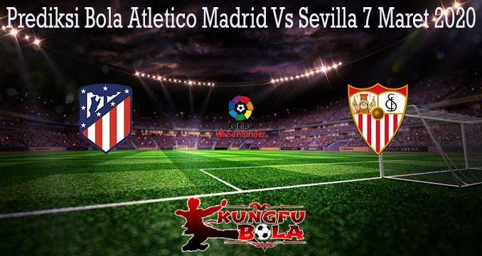 Prediksi Bola Atletico Madrid Vs Sevilla 7 Maret 2020