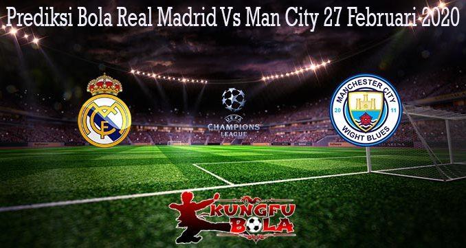 Prediksi Bola Real Madrid Vs Man City 27 Februari 2020